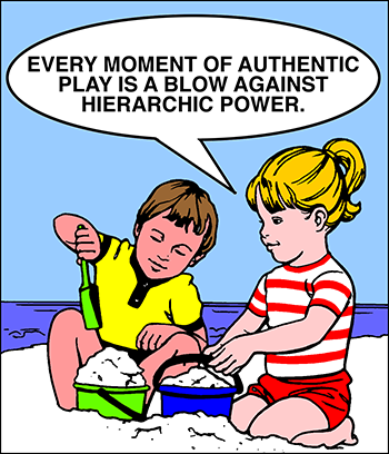 Kids playing on beach: Every moment of authentic play is a blow against hierarchic power.